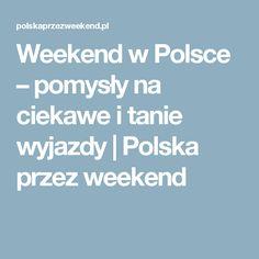 Weekend w Polsce – pomysły na ciekawe i tanie wyjazdy | Polska przez weekend