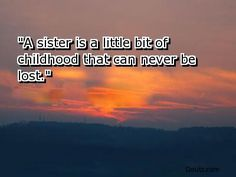 I miss my sis.. I have friends that are like sisters but they'll never replace her