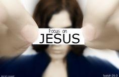 Focus and Turn Your Eyes Upon Jesus - Hebrews 12:2 -Inspirational Bible Verses