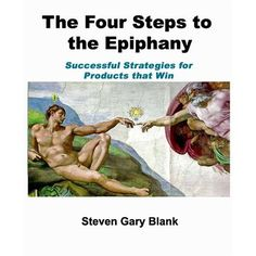 The Four Steps to the Epiphany: Successful Strategies for Products that Win by Steven Gary Blank