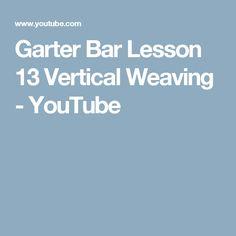 Garter Bar Lesson 13 Vertical Weaving - YouTube
