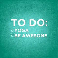 inspiration to do yoga | To do: Yoga, Be awesome, Repeat