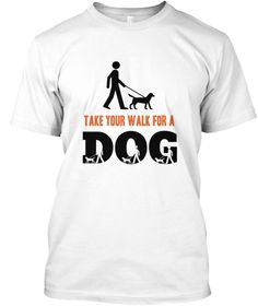 Walk for a Dog T-Shirt Limited Edition https://teespring.com/get-walk-for-a-dog-t-shirts-te