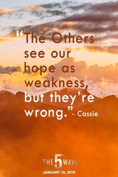 """""""The Others see our hope as weakness, but they're wrong."""" - Cassie, The 5th Wave   #5thWaveMovie in theaters January 22, 2016"""