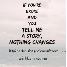 withkaren.com  What stories do you tell? Stories of struggle and pain?  Or do you tell stories of how you overcame those struggles? Choose the latter...