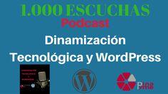 1.000 escuchas del Podcast Dinamización Tecnológica y WordPress