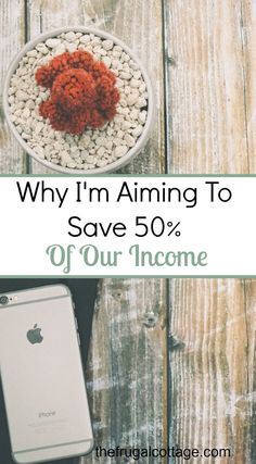 Why I'm Aiming To Save 50% Of Our Income - The Frugal Cottage