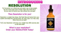 "TLC ""Resolution"" Formula  Item #: 124 Resolution weight loss drops, takes cravings away.  These drops flush fats and toxins from your system and keeps food cravings away all day.   Preliminary tests have shown dramatic weight loss using a flexible 1200-Calorie Diet Plan. Many have LOST 2-4 lbs in a DAY!! #loose3lbsaday #looseweightquick #controlcravings #flushfat #controlhunger  CLICK IMAGE OR GO TO: iasotea.com/tguarino1 Rep #3638511"