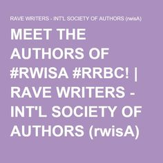 MEET THE AUTHORS OF #RWISA #RRBC!   RAVE WRITERS - INT'L SOCIETY OF AUTHORS (rwisA)