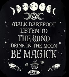 Listen to the wind... Drink in the Moon... Be Magick