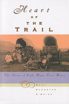 Heart of the Trail: The Stories Of Eight Wagon Train Women by Mary Barmeyer O'brien http://www.amazon.com/dp/1560445629/ref=cm_sw_r_pi_dp_pGPcub1ZXDBCS