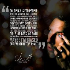 Omg this I soooo true I live and breathe Coldplay and words cannot explain my feelings for them this basically says most of it but there is just so much more:)