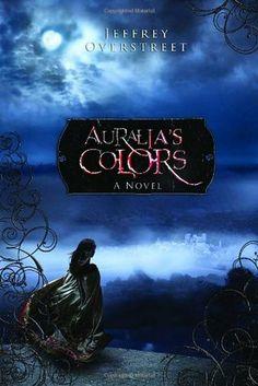 Auralia's Colors, by Jeffrey Overstreet