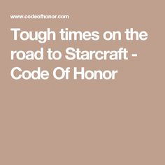 Tough times on the road to Starcraft - Code Of Honor