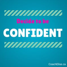 Decide to be confident. Free 7-day clean eating challenge at ElisesChallenge.com