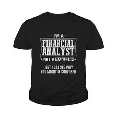 Financial Analyst Not A Magician T Shirt 2 TShirt #gift #ideas #Popular #Everything #Videos #Shop #Animals #pets #Architecture #Art #Cars #motorcycles #Celebrities #DIY #crafts #Design #Education #Entertainment #Food #drink #Gardening #Geek #Hair #beauty #Health #fitness #History #Holidays #events #Home decor #Humor #Illustrations #posters #Kids #parenting #Men #Outdoors #Photography #Products #Quotes #Science #nature #Sports #Tattoos #Technology #Travel #Weddings #Women