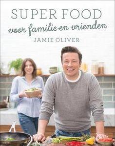 Familie kookboeken tips het nieuwe kookboek van Jamie Oliver Superfood voor familie en vrienden meer tips op de blog