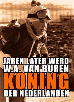 Koning Willem Alexander 22 februari 1986 (18 jaar oud). W. A. van Buren was zijn bijnaam toen hij de Elfstedentocht in Friesland schaatsten.