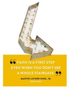 Faith is a first step even when you don't see a whole staircase.