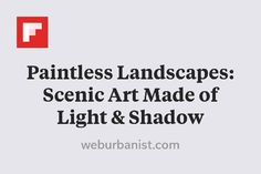 Paintless Landscapes: Scenic Art Made of Light & Shadow http://flip.it/hIZTl