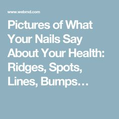 Pictures of What Your Nails Say About Your Health: Ridges, Spots, Lines, Bumps…