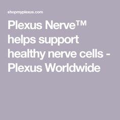 Plexus Nerve™ helps support healthy nerve cells - Plexus Worldwide
