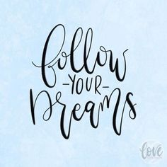 Always follow your dreams. Find people that support you and encourage you and never let them go. #motivationmonday #handlettered