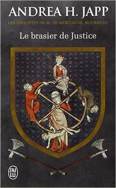 Amazon.fr - Les enquêtes de M. de Mortagne, bourreau, Tome 1 : Le brasier de justice - Andrea H. Japp - Livres