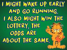 I might wake up early and go running. I also might win the lottery, the odds are… Garfield Quotes, Garfield And Odie, Garfield Comics, Cartoon Jokes, Funny Cartoons, Funny Jokes, Sarcastic Humor, Sarcasm, Favorite Cartoon Character
