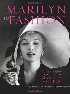 Marilyn in Fashion: The Enduring Influence of Marilyn Monroe by Christopher Nickens et al.