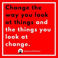 Change the way you look at things and the things you look at change #agrowthhacker #digitalmarketing #growthhacking #inspiration #motivation #quoteoftheday