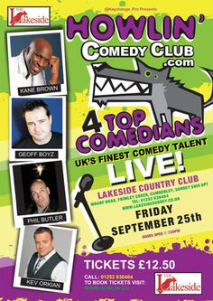 """Howlin Comedy Club Live at Lakeside Country Club - Friday 25th September"" at 7:00 pm - 11:00 pm. Come and join us at the world famous Lakeside Country Club for an amazing night of comedy and variety. Featuring 4 headline quality acts, hand picked from the UK's comedy scene for your entertainment. Artists: Kane Brown, Phil Butler, Geoff Boyz, Kev Orkian. Price: Standard: GBP 12.50."