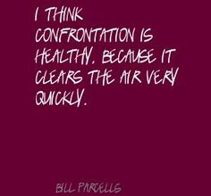 Bill Parcells I think confrontation is healthy, Quote