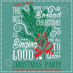 The best way to spread Christmas cheer is singing loud for all to hear…