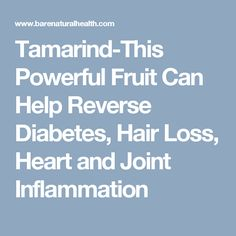 Tamarind-This Powerful Fruit Can Help Reverse Diabetes, Hair Loss, Heart and Joint Inflammation