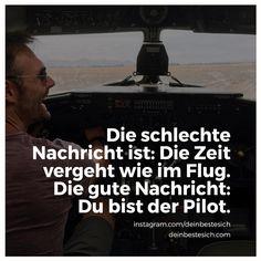 Die schlechte Nachricht ist: Die Zeit vergeht wie im Flug. Die gute Nachricht: Du bist der Pilot.