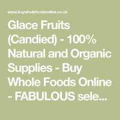 Glace Fruits (Candied) - 100% Natural and Organic Supplies - Buy Whole Foods Online - FABULOUS selection and they even have mixed peel and angelica!