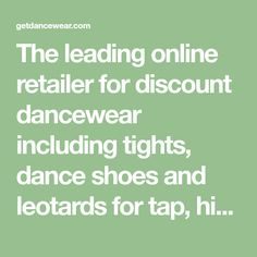 The leading online retailer for discount dancewear including tights, dance shoes and leotards for tap, hip hop, ballet, jazz and modern.