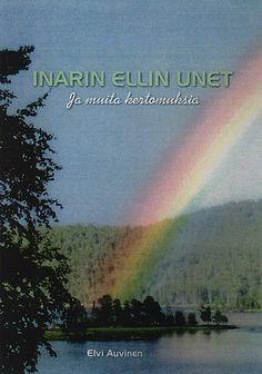 Elvi Auvinen: Inarin Ellin unet ja muita kertomuksia. Omakustanne 2015. #Lappi #elämäkerta
