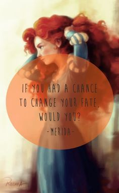 An inspirational quote from Merida, who not only takes the opportunity, but does it on her own.