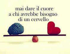 Mai dare i cuore a chi avrebbe bisogno di un cervello  e  vero si  spreconi solo parole. .!!!!