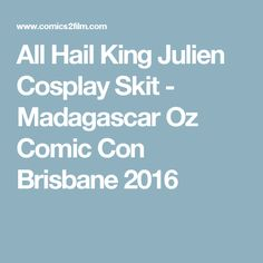 All Hail King Julien Cosplay Skit - Madagascar Oz Comic Con Brisbane 2016