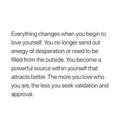 No need for validation any longer. If they love you it'll show. Every Step of the way. Only getting started! Life Quotes Love, Self Love Quotes, Words Quotes, Quotes To Live By, Sayings, Loving Myself Quotes, Quotes About Self Worth, Positive Quotes, Motivational Quotes