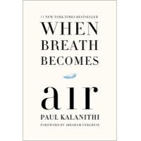 When Breath Becomes Air by Paul Kalanithi & Abraham Verghese