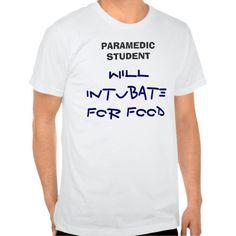 WILLINTUBATEFOR FOOD, PARAMEDIC STUDENT T SHIRT T Shirt, Hoodie Sweatshirt