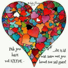 Pak jou hart vol liefde I Love Heart, My Love, Afrikaanse Quotes, Goeie More, Need A Hug, Truth Of Life, True Words, Rock Art, Verses