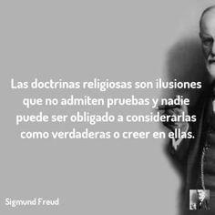 Las doctrinas religiosas son ilusiones que no admiten pruebas y nadie puede ser obligado a considerarlas como verdaderas o creer en ellas.