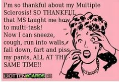 Multiple Sclerosis...LOL
