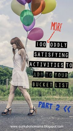 100 MORE Oddly Satisfying Activities to Add to Your Bucket List