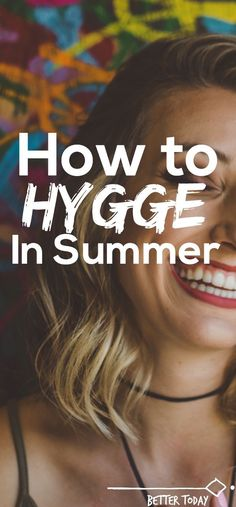 Hygge is perfect for winter. Which makes sense, what with it being a Danish concept and all their snow. Hygge in summer. How to hygge when it's hot. Hygge home, hygge life, simple living, slow living, summer time, enjoy life